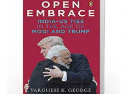 open-embrace-india-us-ties-in-the-age-of-modi-and-trump-varghese-k-george